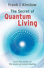 The Secret of Quantum Living : Essays on Twentieth-Century Culture - Frank Joseph Kinslow