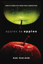 Apples to apples : How to stand out from your competition - Dan Paulson