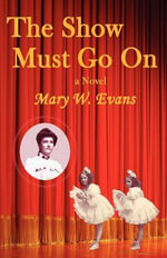 The Show Must Go on - Mary W Evans
