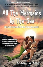 All the Mermaids in the Sea : The Lost Journals of the Little Mermaid - Robert W Cabell