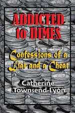 Addicted to Dimes (Confessions of a Liar and a Cheat) : Confessions of a Bad Girl - Catherine Townsend-Lyon