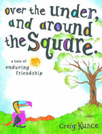 Over the Under, and Around the Square : A Tale of Enduring Friendship - Craig Kunce