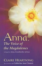 Anna, the Voice of the Magdalenes : A Sequel to Anna, Grandmother of Jesus - Claire Heartsong
