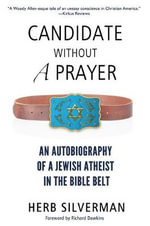 Candidate Without a Prayer : An Autobiography of a Jewish Atheist in the Bible Belt - Herb Silverman