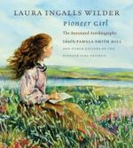 Pioneer Girl : The Annotated Autobiography - Laura Ingalls Wilder