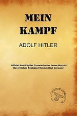 Mein Kampf (James Murphy Translation) : Adolf Hitler's Autobiography and Political Manifes... - Adolf Hitler
