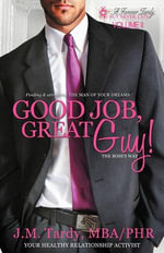 Good Job, Great Guy : Finding & Attracting the Man of Your Dreams--The Boss's Way! - J M Tardy