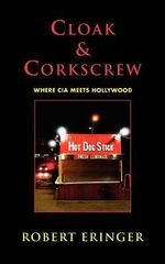 Cloak & Corkscrew : Where CIA Meets Hollywood - Robert Eringer