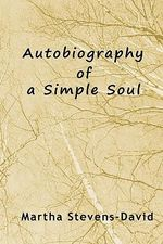 Autobiography of a Simple Soul - Martha Stevens-David