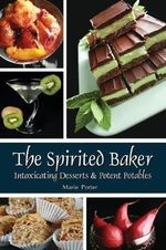 The Spirited Baker : Enjoy All the Seconds - 135 Colourful Recipes to S... - Marie Porter