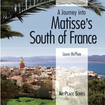 A Journey Into Matisse's South of France - Laura McPhee