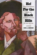 Ho! for the Black Hills : Captain Jack Crawford Reports the Black Hills Gold Rush and Great Sioux War