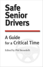 Safe Senior Drivers : A Guide for a Critical Time - Phil Berardelli