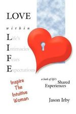 Love Within Life, Inspire the Intuitive Woman : Evidence from the Field - Jason Irby