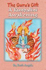 The Guru's Gift : A Kundalini Awakening - Ruth Angela