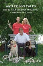 Antler Dog Tales - Sharon Sigler