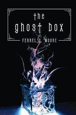 The Ghost Box - D Moore Ferrel