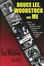 Bruce Lee, Woodstock and Me : From the Man Behind a Half-Century of Music, Movies and Martial Arts - Fred Weintraub