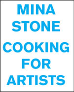 Mina Stone : Cooking for Artists - Mina Stone