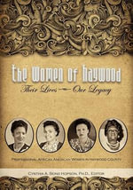 The Women of Haywood : Their Lives-Our Legacy