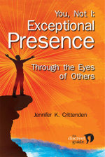You, Not I : Exceptional Presence Through the Eyes of Others - Jennifer K Crittenden