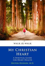My Christian Heart : A Spiritual Guide for Heart Health - Hilton M Hudson, II