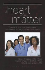 The Heart of the Matter : Essential Advice for a Healthy Heart from Renowned Surgeons and Cardiologists - Hilton M Hudson, II