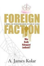 Foreign Faction - Who Really Kidnapped JonBenet? - A James Kolar