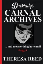 Darklady's Carnal Archives and Mesmerizing Hate Mail - Theresa Reed