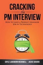 Cracking the PM Interview : How to Land a Product Manager Job in Technology - Gayle Laakmann McDowell