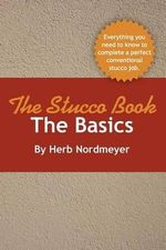 The Stucco Book-The Basics - Herb Nordmeyer