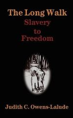 The Long Walk : Slavery to Freedom - Judith C Owens-Lalude
