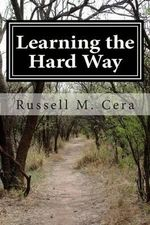 Learning the Hard Way - Russell M Cera
