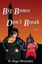 Big Bones Don't Break : We Just Have More to Love II - W Roger Brownlee