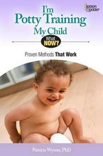 I'm Potty Training My Child : Proven Methods That Work for You and Your Child! - Patricia Wynne