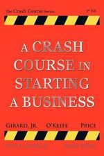 A Crash Course in Starting a Business - Jr Scott Girard