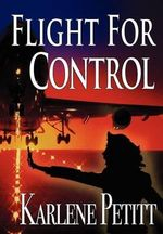 Flight for Control - Karlene K. Petitt