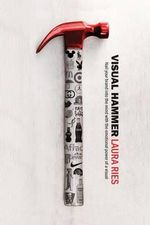 Visual Hammer : Nail Your Brand Into the Mind with the Emotional Power of a Visual - Laura Ries