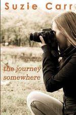 The Journey Somewhere : A Contemporary Romance Novel - Suzie Carr
