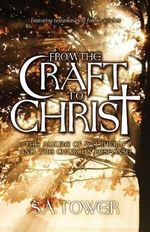 From the Craft to Christ : The Allure of Witchcraft and the Church's Response - S A Tower