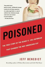 Poisoned : The True Story of the Deadly E. Coli Outbreak That Changed the Way Americans Eat - Jeff Benedict