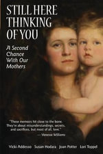 Still Here Thinking of You : A Second Chance with Our Mothers - Joan Potter