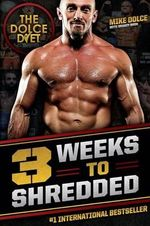 The Dolce Diet : 3 Weeks to Shredded - Mike Dolce