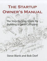 The Startup Owner's Manual. Vol. 1 : The Step-by-step Guide for Building a Great Company - Steven G. (Steven Gary) Blank