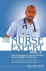 The Nurse Expert, Vol 2 : How to Use Radio to Position Yourself as the Authority in Your Field - Dwayne N Adams