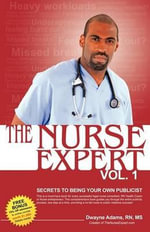 The Nurse Expert, Volume 1 : Secrets to Being Your Own Publicist - Dwayne N Adams