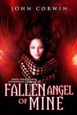 Fallen Angel of Mine : Book Three of the Overworld Chronicles - John Corwin