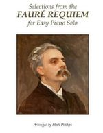 Selections from the Faure Requiem for Easy Piano Solo - Gabriel Faure
