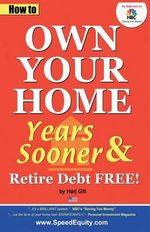 How to Own Your Home Years Sooner & Retire Debt Free : USA Edition - Harj Gill