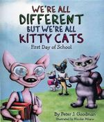 We're All Different But We're All Kitty Cats : First Day of School - Peter J Goodman